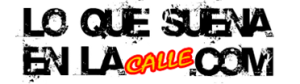 LOQUESUENAENLACALLE.COM